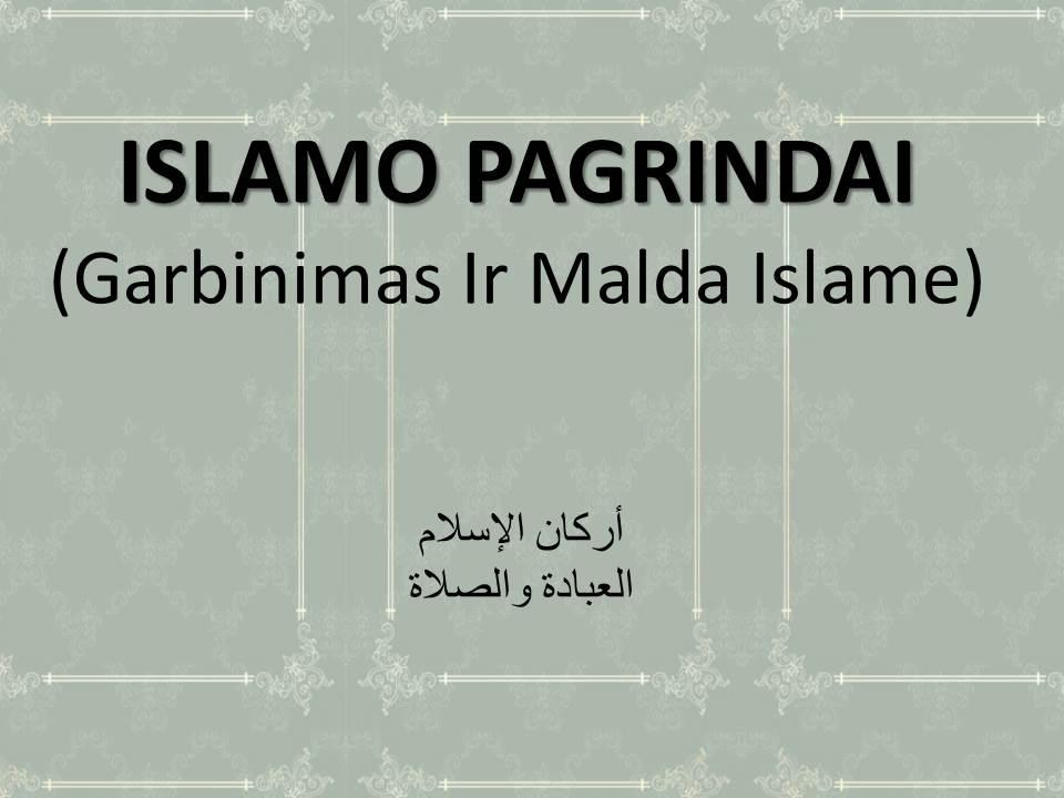 ISLAMO PAGRINDAI (Garbinimas Ir Malda Islame)
