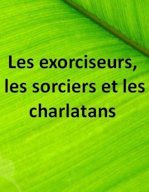 Les exorciseurs, les sorciers et les charlatans