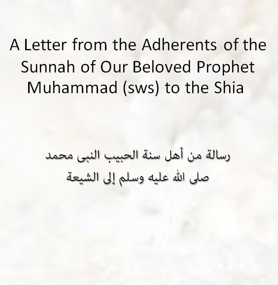 A Letter from the Adherents of the Sunnah of Our Beloved Prophet Muhammad (sws) to the Shia