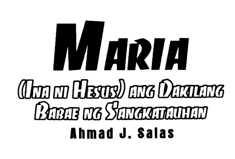 MARIA (Ina ni Hesus) Ang Dakilang Babae Ng Sangkatauhan