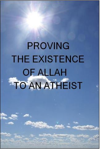 PROVING THE EXISTENCE OF ALLAH TO AN ATHEIST