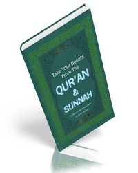 Take your Belief from the Quran and Sunnah