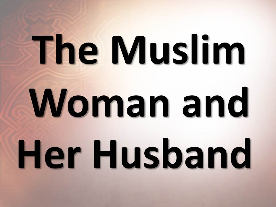 The Muslim Woman and Her Husband