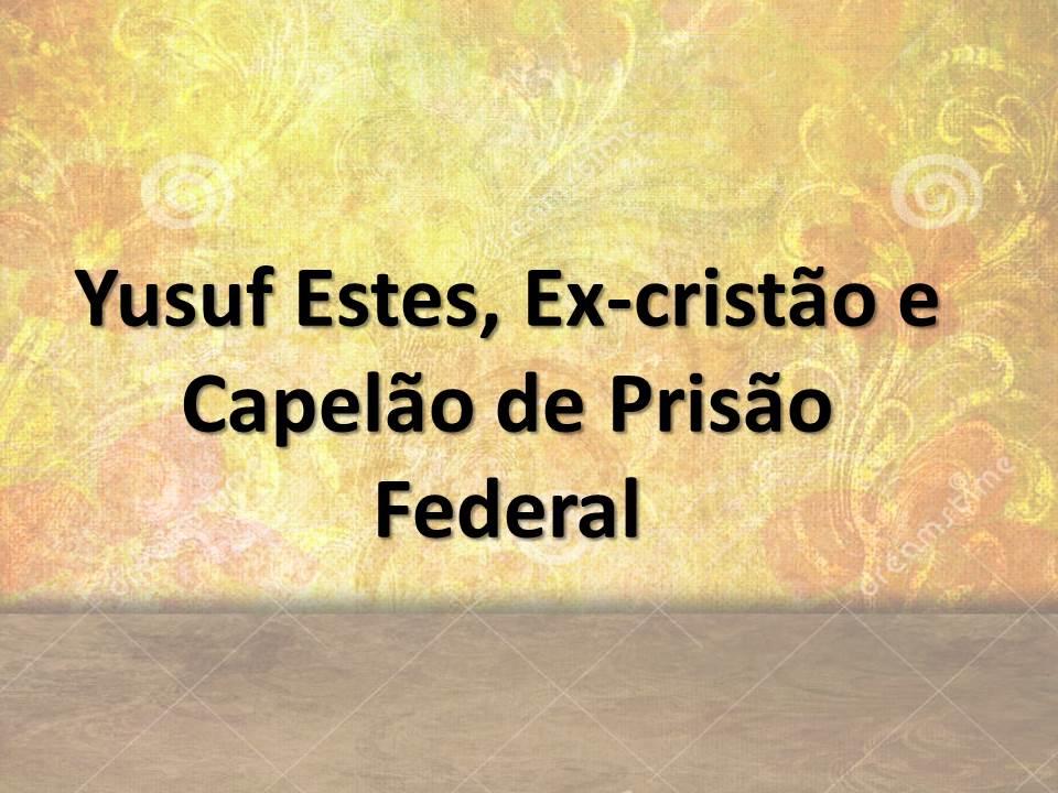 Yusuf Estes, Ex-cristão e Capelão de Prisão Federal