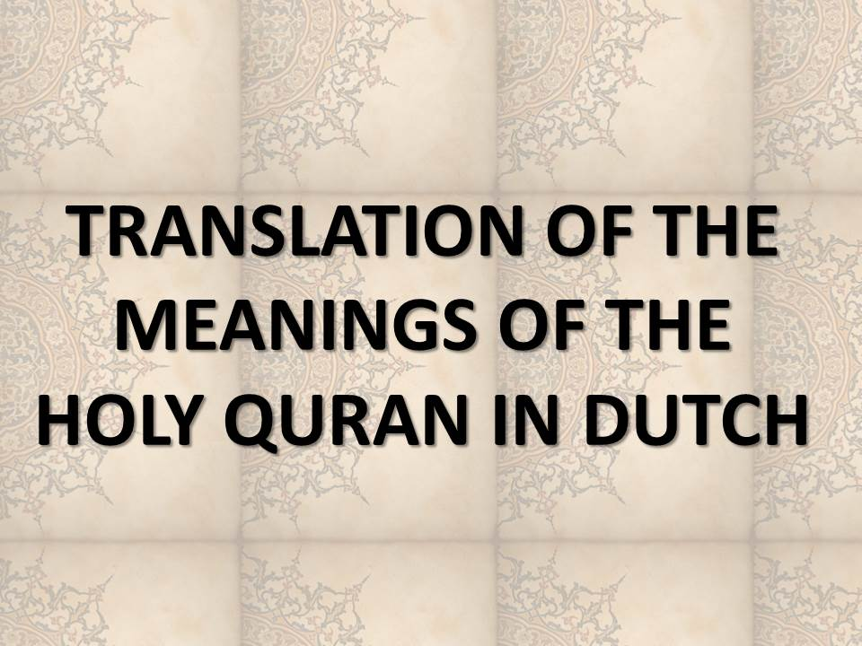 TRANSLATION OF THE MEANINGS OF THE HOLY QURAN IN DUTCH