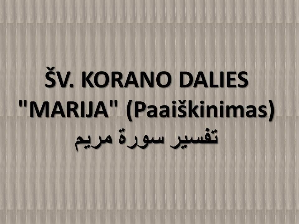 """ŠV. KORANO DALIES """"MARIJA"""" (Paaiškinimas)"""