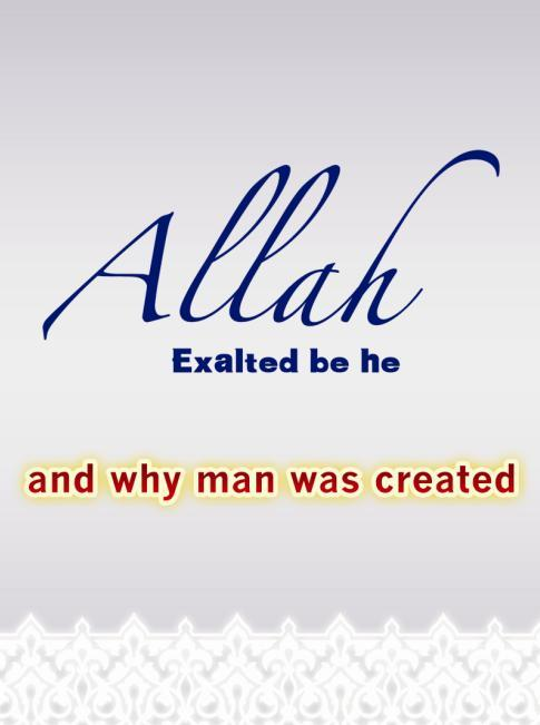 Allah Exalted be He and Why Man Was Created