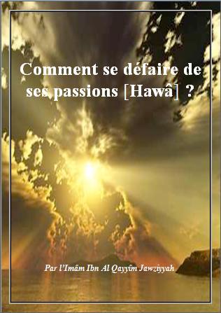 Comment se défaire de ses passions [Hawâ] ?