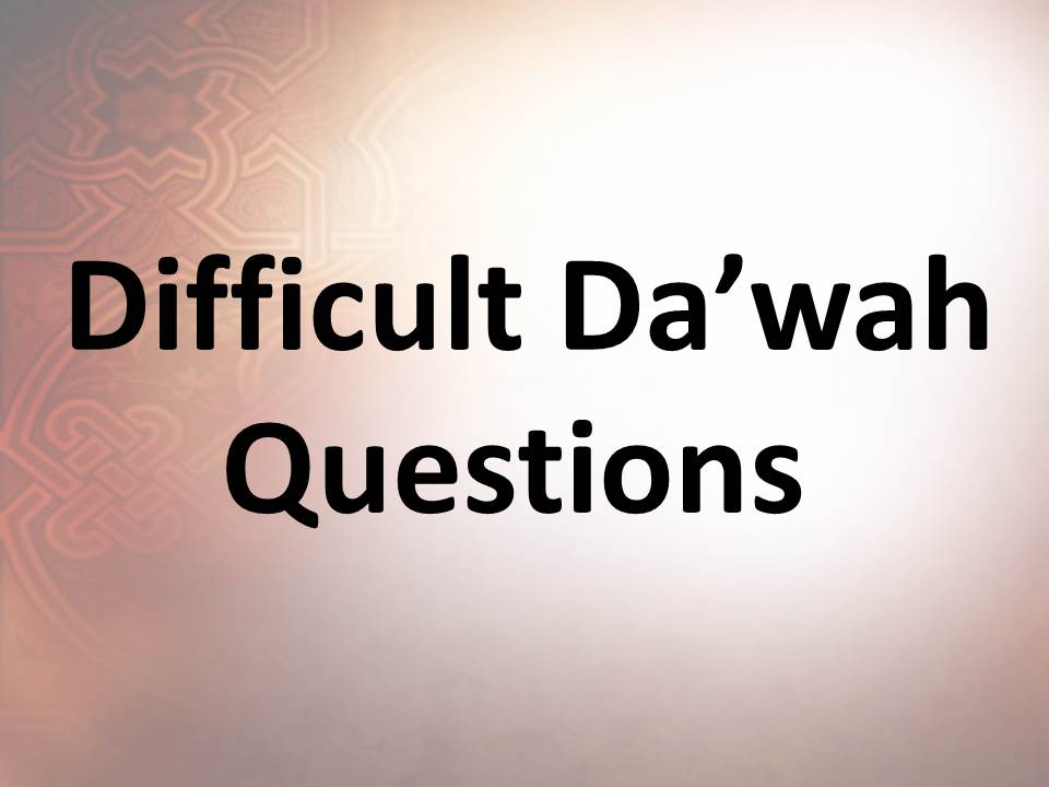 Difficult Da'wah Questions
