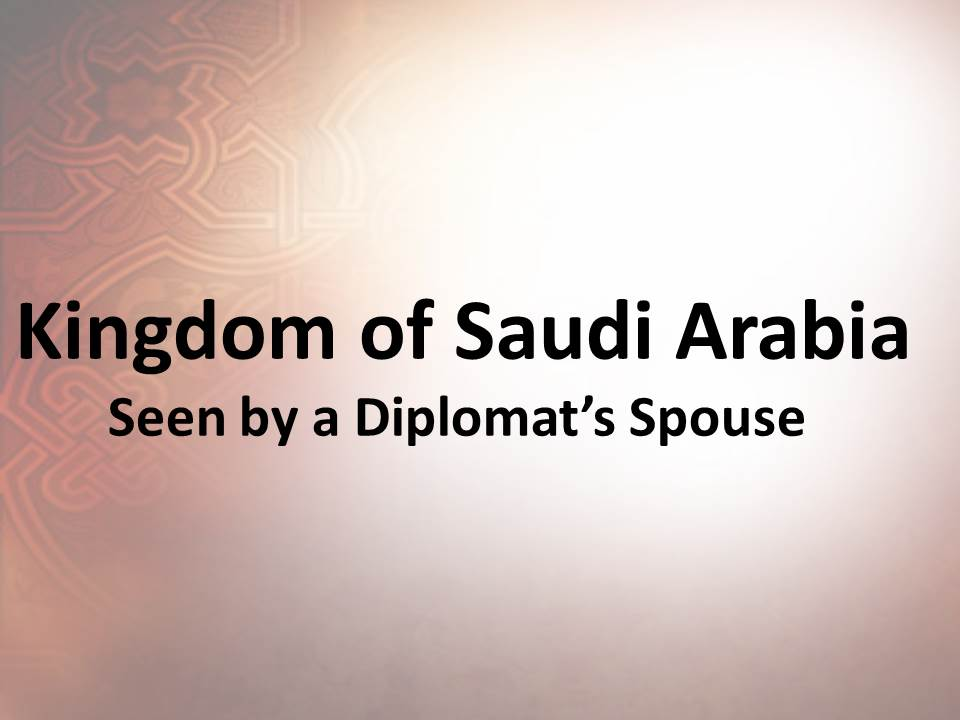 Kingdom of Saudi Arabia - Seen by a Diplomat's Spouse