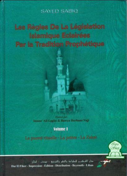 Les regles de la legislation islamique eclairees par la tradition prophetique volume I