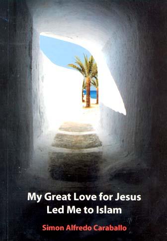 حضرت عیسیٰ علیہ السلام سے بے پناہ محبت نے مجھے اسلام تک پہنچا دیا