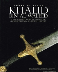The Sword of Allah: Khalid bin Al-Waleed