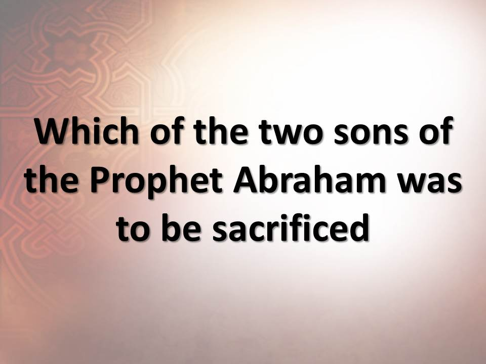 Which of the two sons of the Prophet Abraham was to be sacrificed