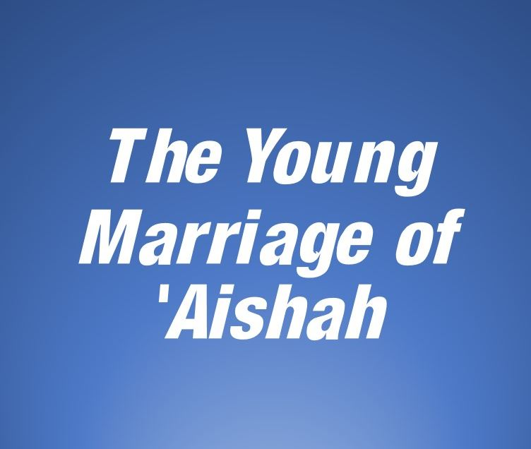 The Young Marriage of 'Aishah