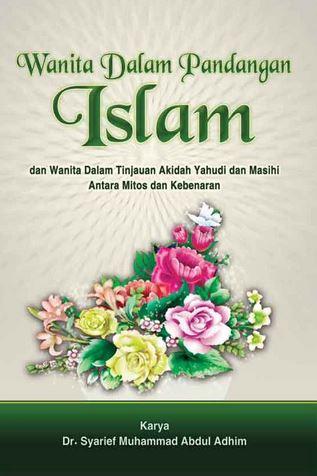 Wanita Dalam Pandangan Islam dan Wanita Dalam Tinjauan Akidah Yahudi dan Masihi Antara Mitos dan Kebenaran