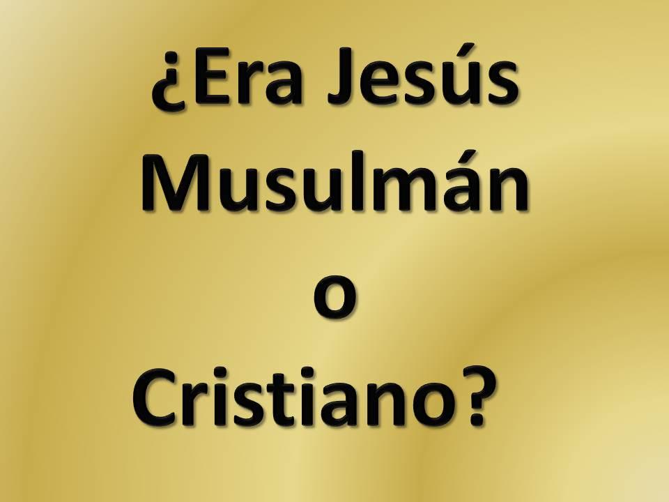 ¿Era Jesús Musulmán o Cristiano?