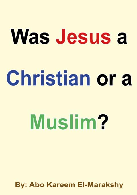 Was Jesus a Christian or a Muslim ?