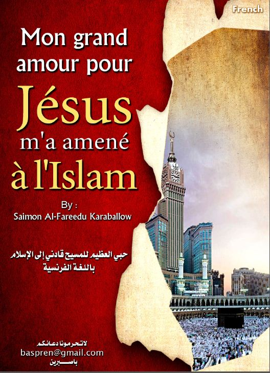 Mon grand amour pour Jésus (Dieu le libère de toute imperfection) m'a amené à l'Islam
