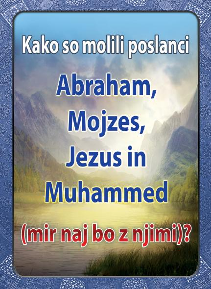 Kako so molili poslanci Abraham, Mojzes, Jezus in Muhammed (mir naj bo z njimi)?
