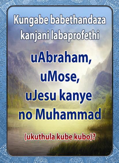 Kungabe babethandaza Kanjani labaprofethi uAbraham, uMose , uJesu Kanye no Muhammad ( ukuthula kube kubo ) ?