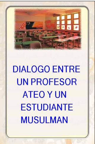 DIALOGO ENTRE UN PROFESOR ATEO Y UN ESTUDIANTE MUSULMAN