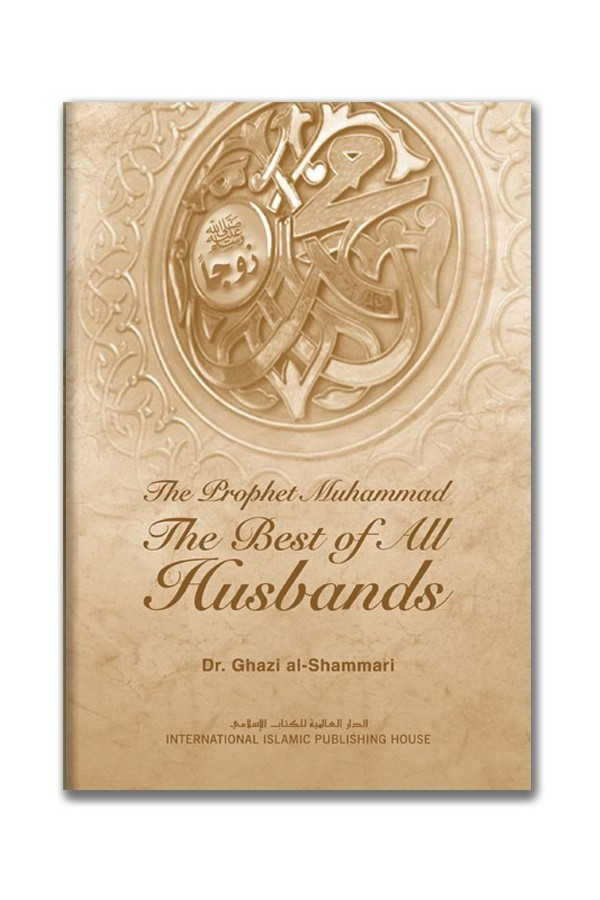 The Prophet Muhammad (Peace Be Upon Him) The Best Of All Husbands