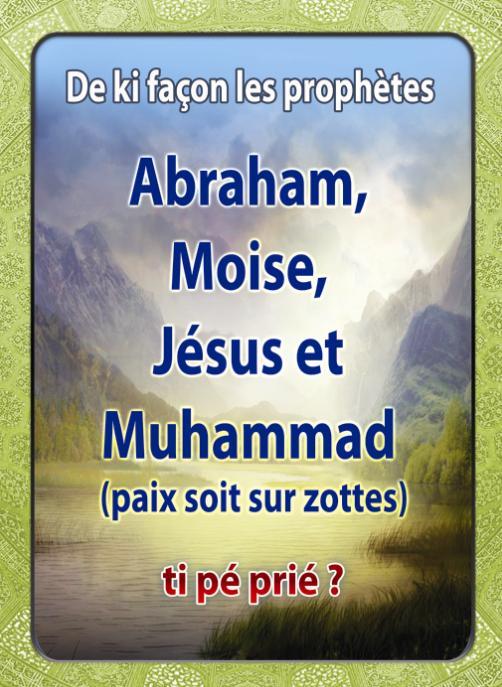 De ki façon les prophètes Abraham, Moise, Jésus et Muhammad (paix soit sur zottes) ti pé prié ?