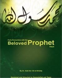 Forty Encounters with the Beloved Prophet (Blessings and Peace Be upon Him): His Life, Manners and Characteristics