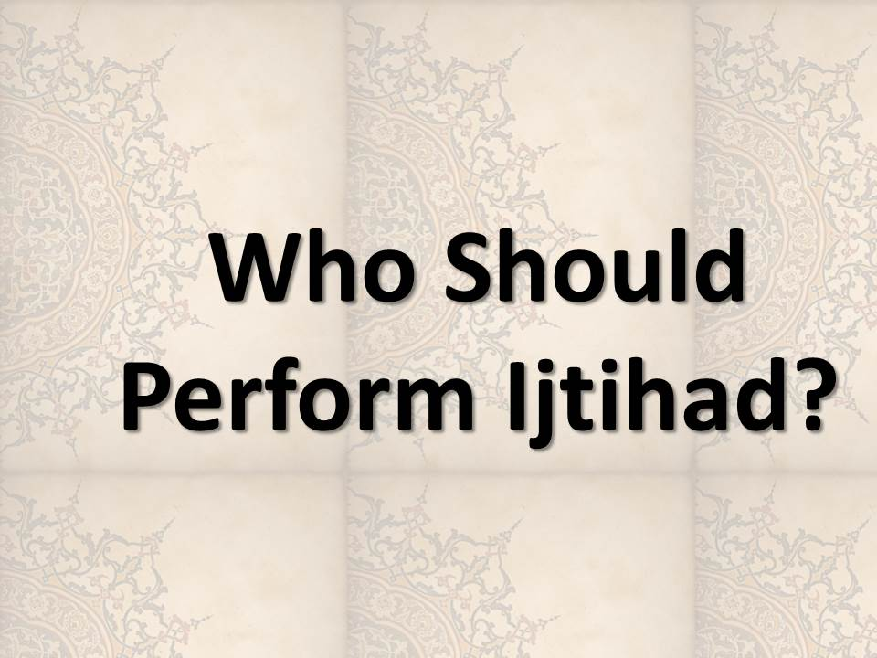 Who Should Perform Ijtihad?