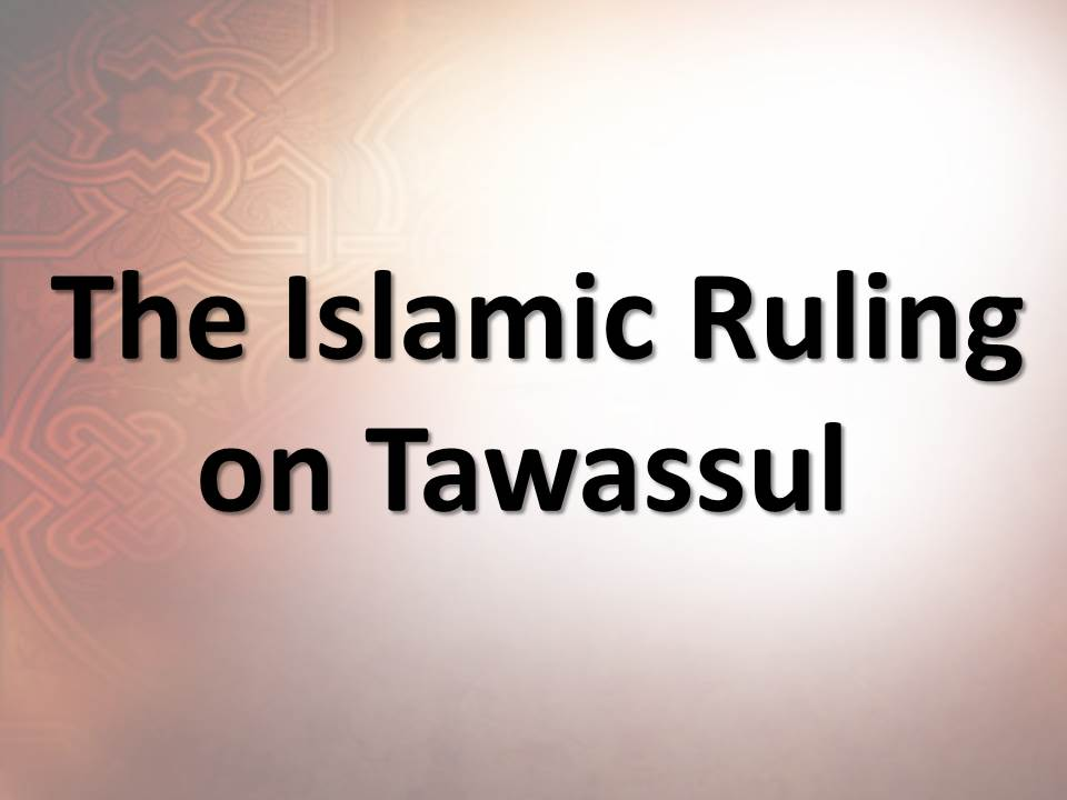 The Islamic Ruling on Tawassul