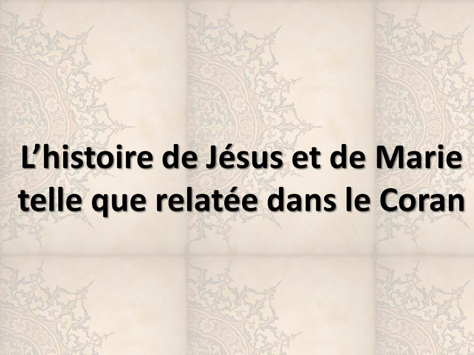 L'histoire de Jésus et de Marie telle que relatée dans le Coran