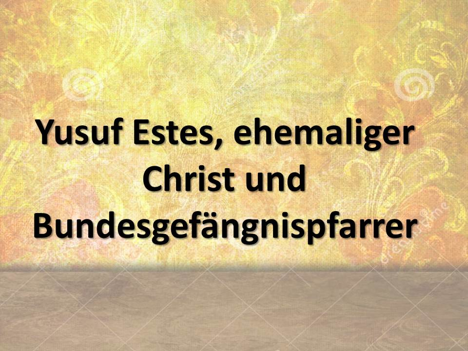 Yusuf Estes, ehemaliger Christ und Bundesgefängnispfarrer