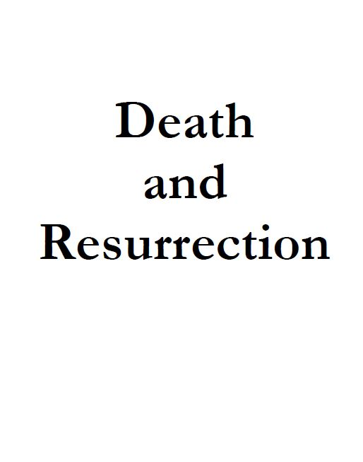 The Death and The Resurrection