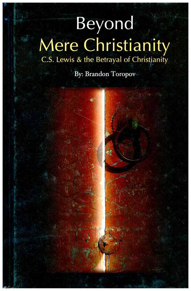 "Beyond ""Mere Christianity,"" C.S. Lewis and the Betrayal of Christianity"