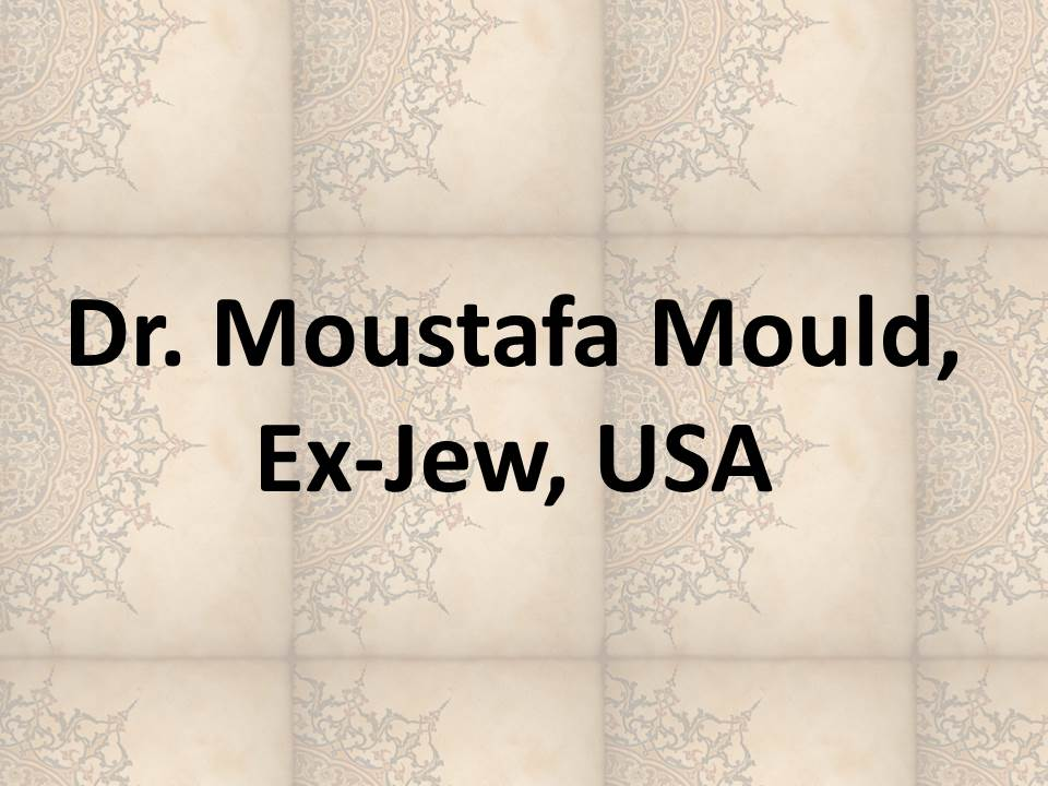 Dr. Moustafa Mould, Ex-Jew, USA