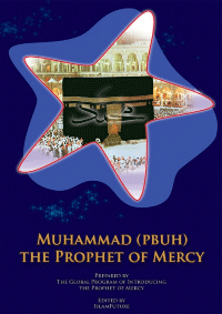 Muhammad - Peace Be upon Him - the Prophet of Mercy