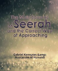 The Main Sources of Seerah and the Correct Way of Approaching