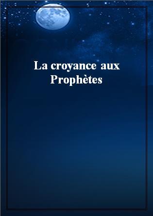 La croyance aux Prophètes