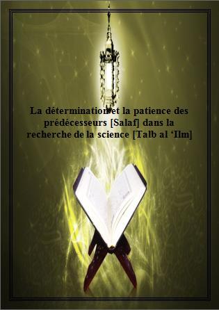 La détermination et la patience des prédécesseurs [Salaf] dans la recherche de la science [Talb al 'Ilm]