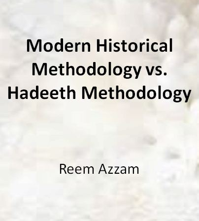 Modern Historical Methodology vs. Hadeeth Methodology