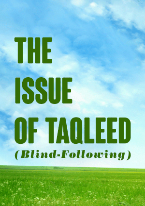 The Issue of Taqleed (Blind-Following)