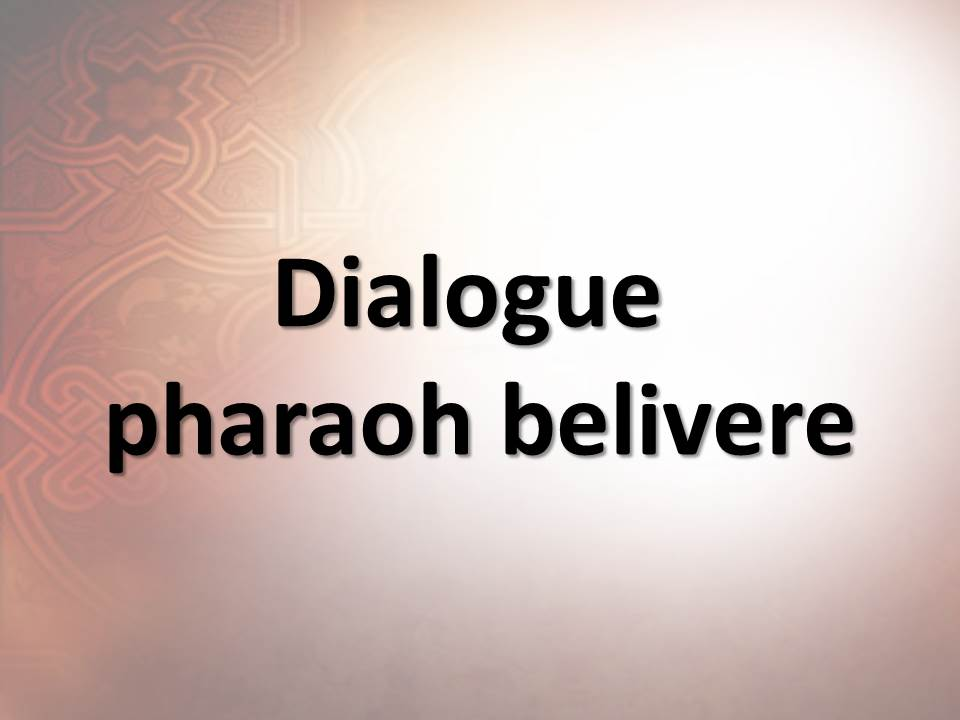 Dialogue pharaoh belivere