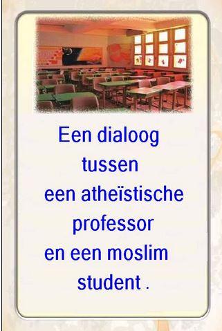 Een dialoog tussen een atheïstische professor en een moslim student .