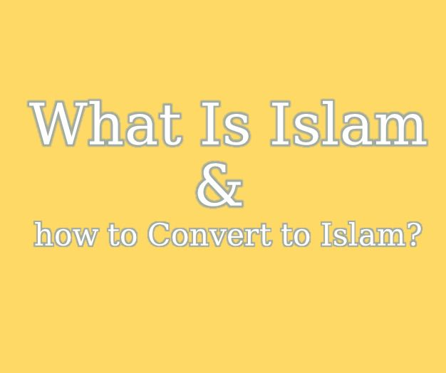 What Is Islam and how to Convert to Islam?
