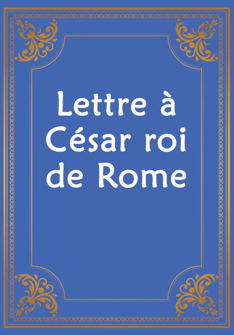 Lettre à César roi de Rome