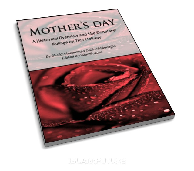 Mother's Day: A Historical Overview and the Scholars' Rulings on this Holiday