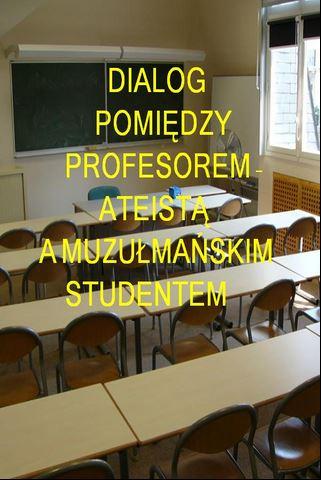 DIALOG POMIĘDZY PROFESOREM - ATEISTĄ A MUZUŁMAŃSKIM STUDENTEM