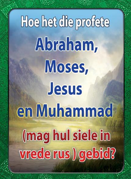 Hoe het die profete Abraham, Moses, Jesus en Muhammad (mag hul siele in vrede rus ) gebid?