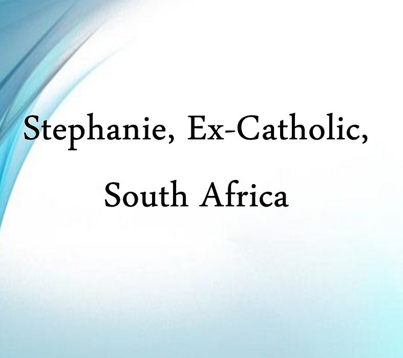 Stephanie, Ex-Catholic, South Africa